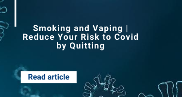 Smoking and Vaping | Reduce Your Risk to Covid by Quitting
