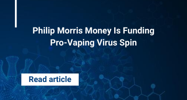 Philip Morris Money Is Funding Pro-Vaping Virus Spin